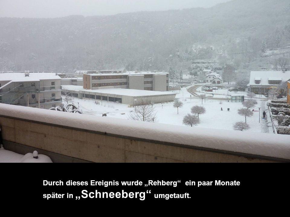 """Durch dieses Ereignis wurde """"Rehberg ein paar Monate später in """"Schneeberg umgetauft."""