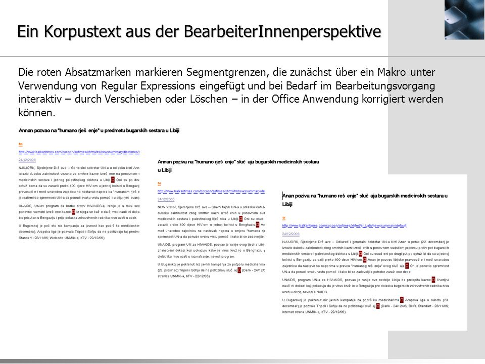 XML-basierte Validierung der Korpustexte Gralis buildCorpus 1.1 © Hubert Stigler Searching for file triples in directory: /data/xo/gralis/data/ -- file triple: Albanija_dospjela_na_listu ok -- file triple: Albanski_politicari ok -- file triple: Albert_Einstein couldn t found hr -- file triple: Americka_vlada_izjavila couldn t validate bs -- file triple: Americki_predsjednik segment error hr: 6; sr: 6; bs: 5 -- file triple: Anatole_France ok...