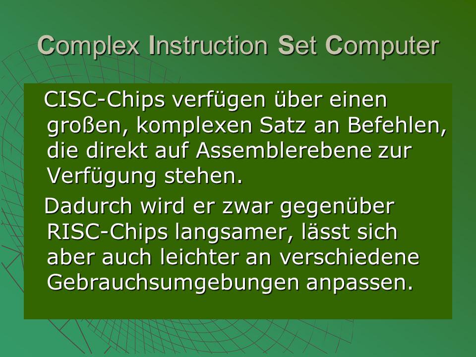 Complex Instruction Set Computer CISC-Chips verfügen über einen großen, komplexen Satz an Befehlen, die direkt auf Assemblerebene zur Verfügung stehen.