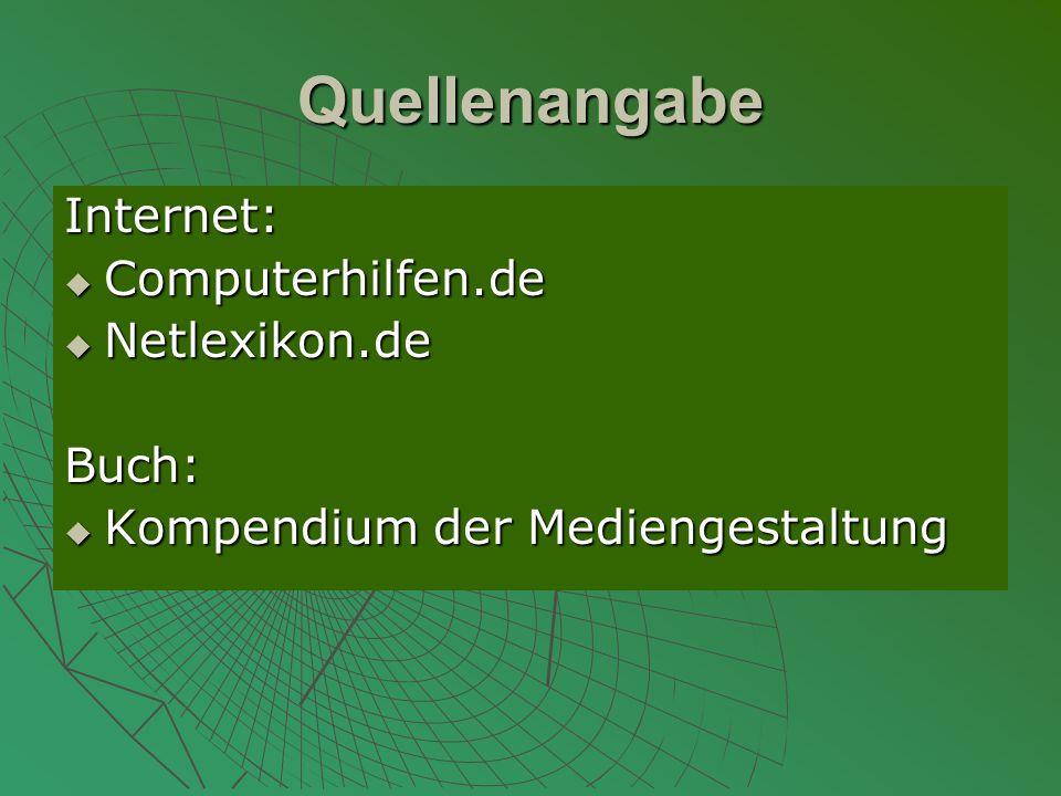 Quellenangabe Internet:  Computerhilfen.de  Netlexikon.de Buch:  Kompendium der Mediengestaltung