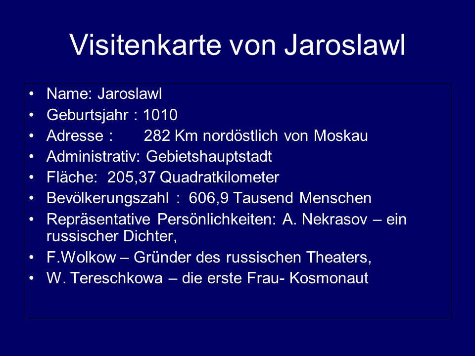 Visitenkarte von Jaroslawl Name: Jaroslawl Geburtsjahr : 1010 Adresse : 282 Km nordöstlich von Moskau Administrativ: Gebietshauptstadt Fläche: 205,37