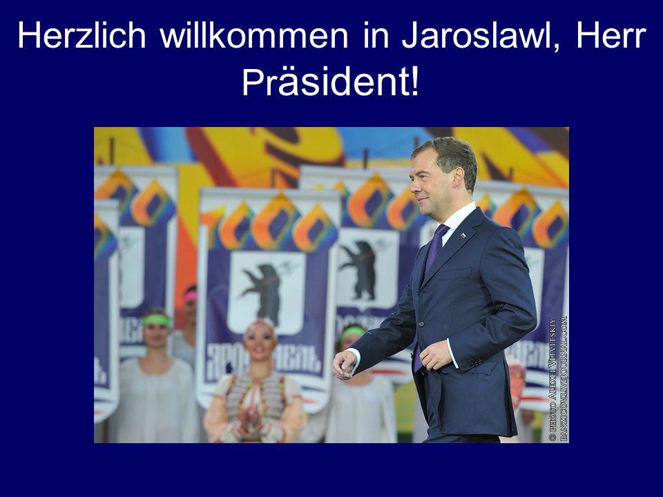 Herzlich willkommen in Jaroslawl, Herr Pr äsident!