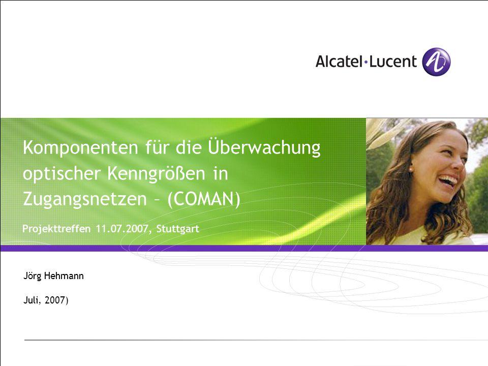 Komponenten für die Überwachung optischer Kenngrößen in Zugangsnetzen – (COMAN) Projekttreffen 11.07.2007, Stuttgart Jörg Hehmann Juli, 2007)