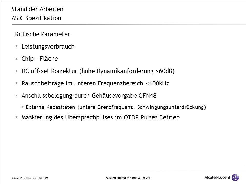 All Rights Reserved © Alcatel-Lucent 2007 COMAN Projekttreffen | Juli 2007 Stand der Arbeiten ASIC Spezifikation Kritische Parameter  Leistungsverbra