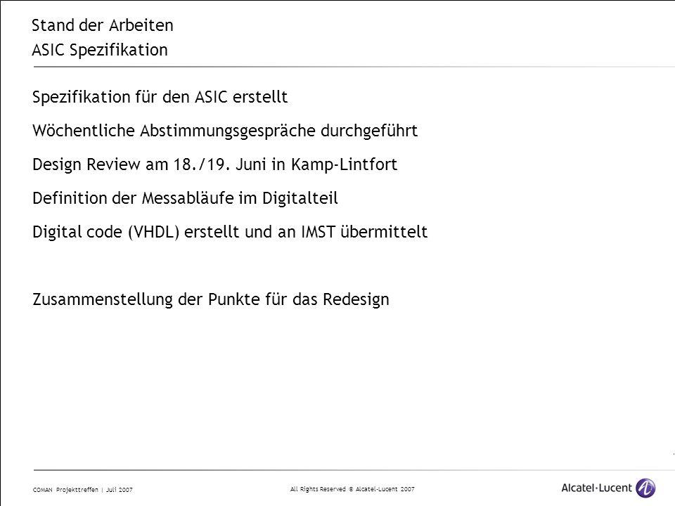 All Rights Reserved © Alcatel-Lucent 2007 COMAN Projekttreffen | Juli 2007 Stand der Arbeiten ASIC Spezifikation Spezifikation für den ASIC erstellt W