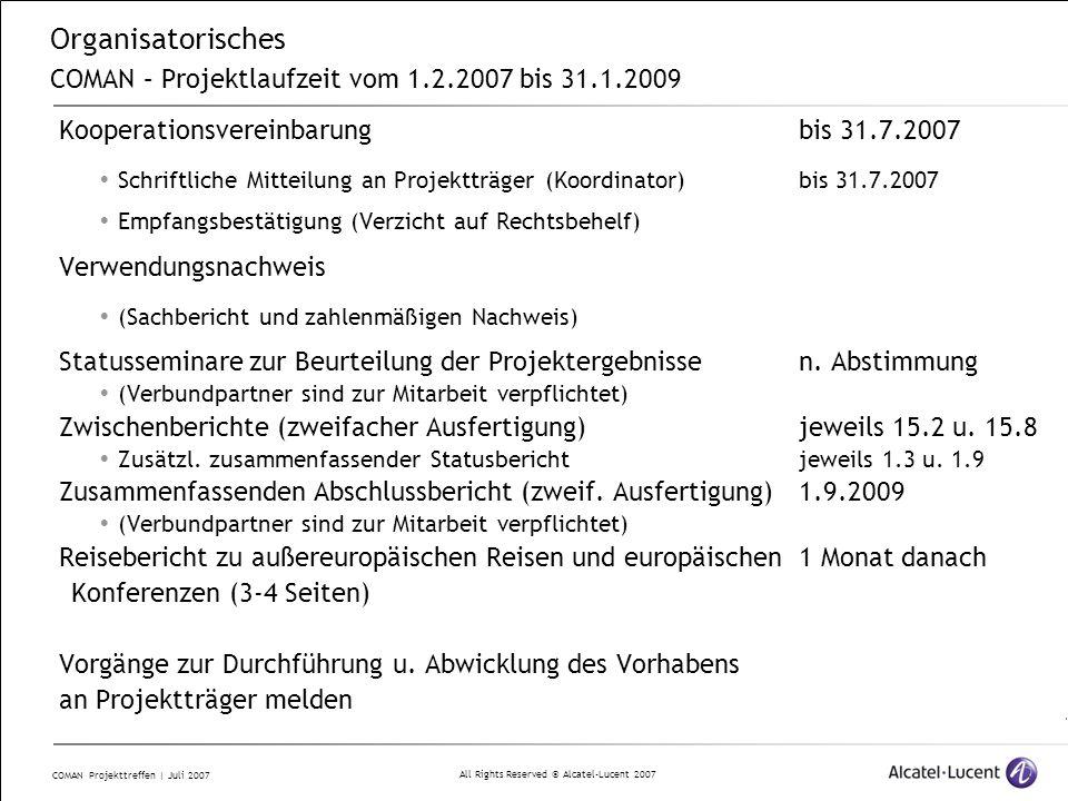 All Rights Reserved © Alcatel-Lucent 2007 COMAN Projekttreffen | Juli 2007 Organisatorisches COMAN – Projektlaufzeit vom 1.2.2007 bis 31.1.2009 Kooper