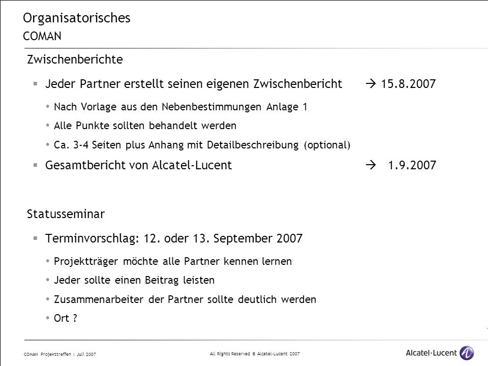 All Rights Reserved © Alcatel-Lucent 2007 COMAN Projekttreffen | Juli 2007 Organisatorisches COMAN Zwischenberichte  Jeder Partner erstellt seinen ei