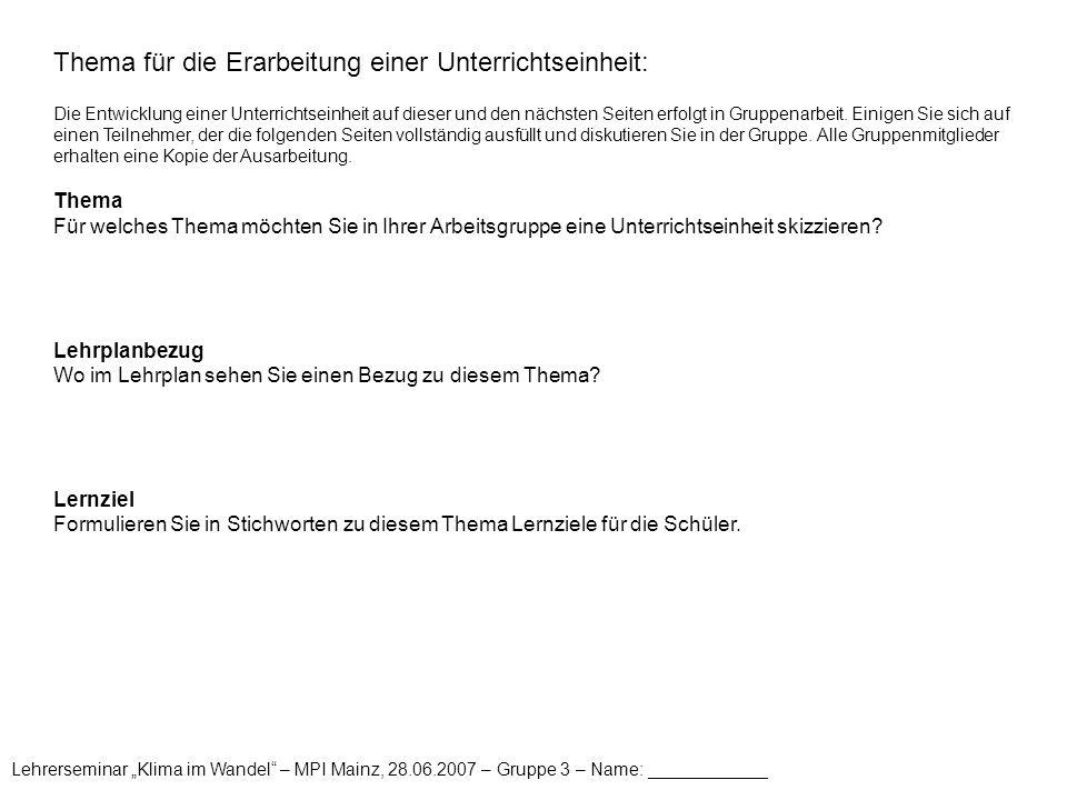 """Lehrerseminar """"Klima im Wandel – MPI Mainz, 28.06.2007 – Gruppe 3 – Name: ____________ Umfang und Einstieg der Unterrichtseinheit: Umfang Für wieviele Schulstunden würden Sie die Einheit konzipieren."""