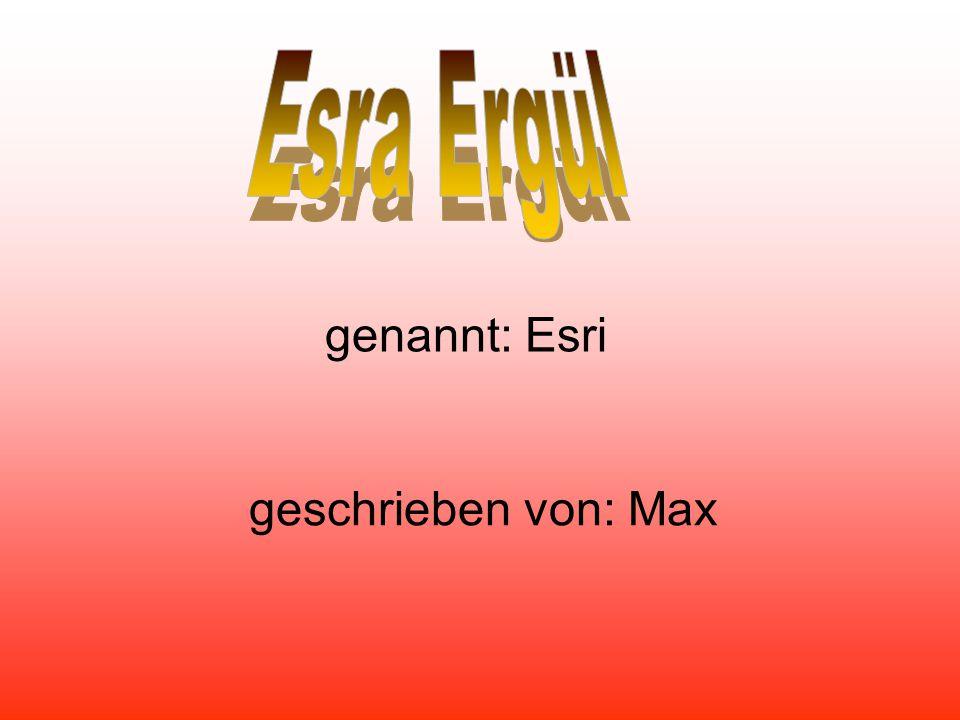 genannt: Esri geschrieben von: Max