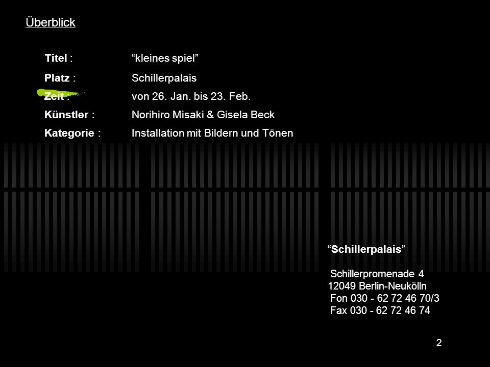 """2 Überblick Titel :""""kleines spiel"""" Platz : Schillerpalais Zeit : von 26. Jan. bis 23. Feb. Künstler : Norihiro Misaki & Gisela Beck Kategorie : Instal"""