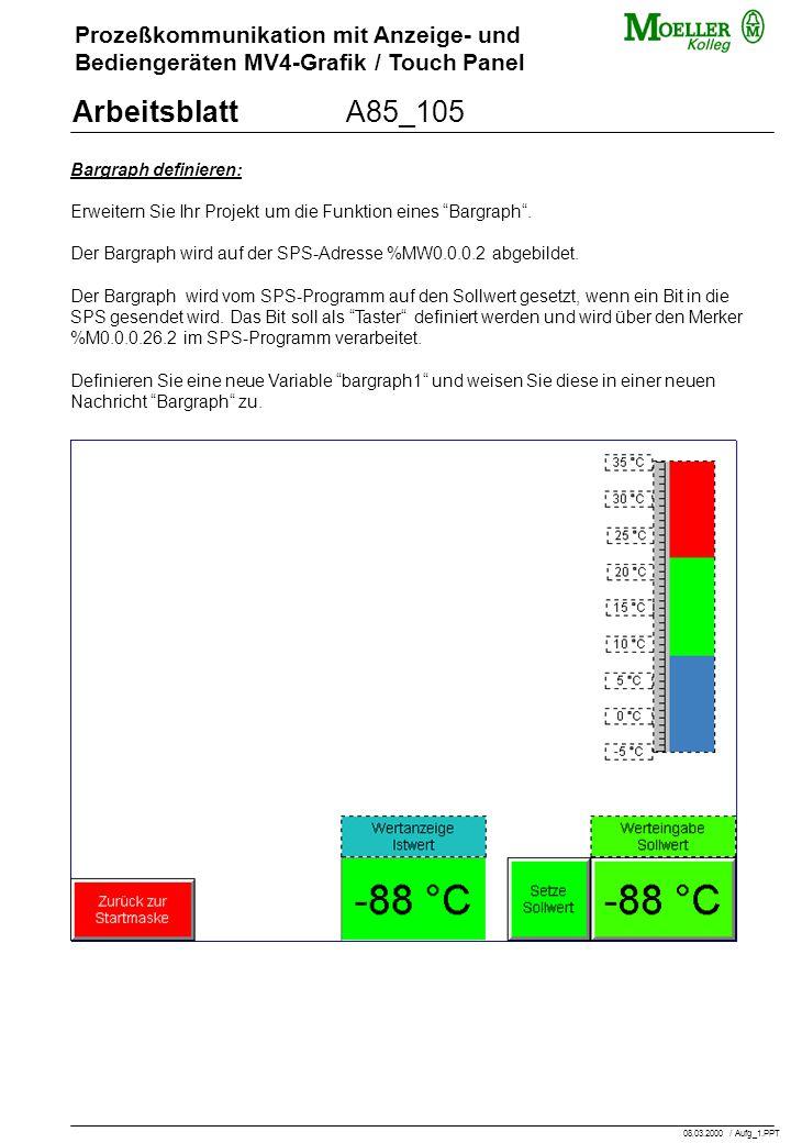 Prozeßkommunikation mit Anzeige- und Bediengeräten MV4-Grafik / Touch Panel ArbeitsblattA85_105 Bargraph definieren: Erweitern Sie Ihr Projekt um die Funktion eines Bargraph .