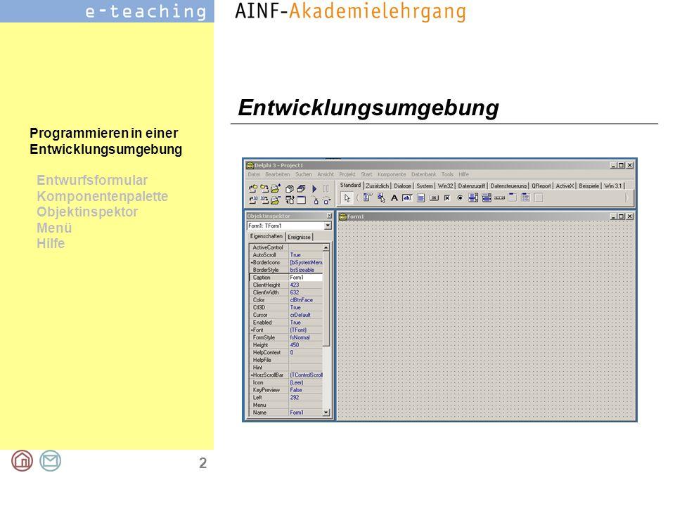 2 Programmieren in einer Entwicklungsumgebung Entwurfsformular Komponentenpalette Objektinspektor Menü Hilfe Entwicklungsumgebung