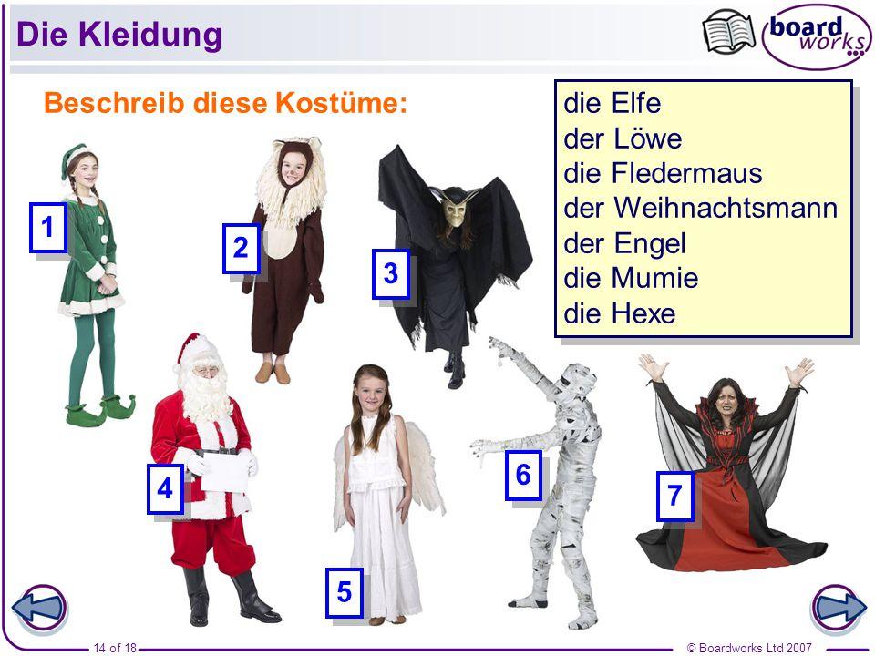 © Boardworks Ltd 200714 of 18 Die Kleidung Beschreib diese Kostüme: die Elfe der Löwe die Fledermaus der Weihnachtsmann der Engel die Mumie die Hexe die Elfe der Löwe die Fledermaus der Weihnachtsmann der Engel die Mumie die Hexe 1 1 2 2 3 3 4 4 5 5 6 6 7 7