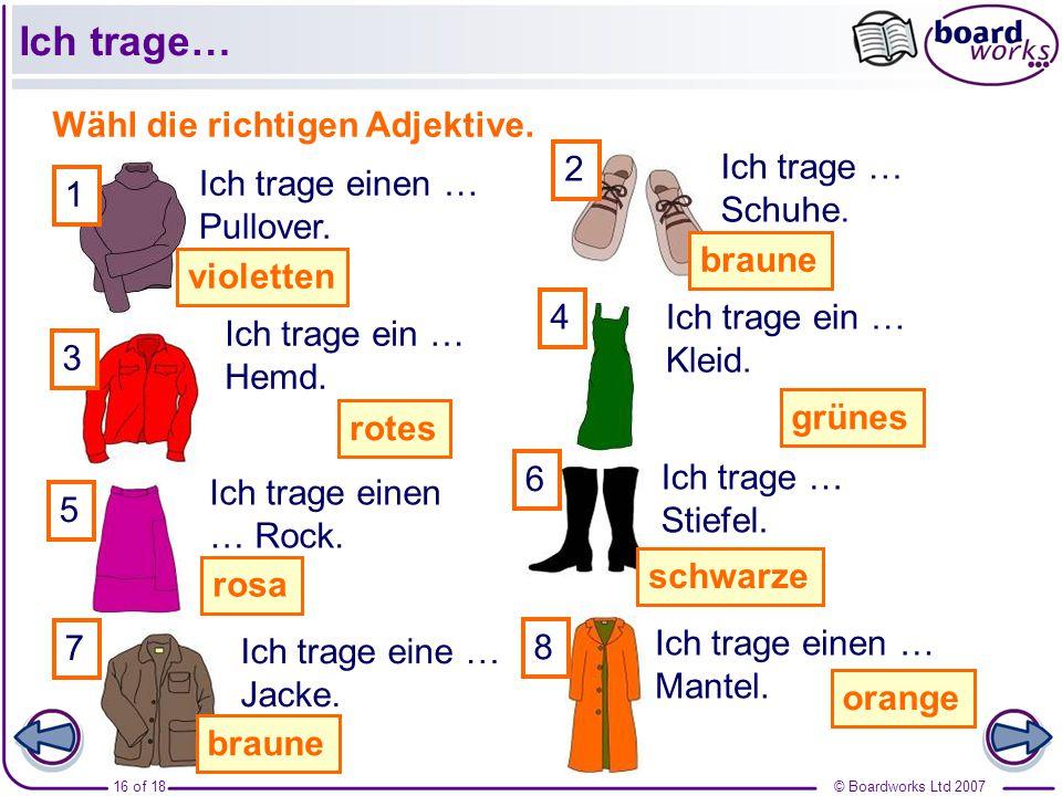 © Boardworks Ltd 200716 of 18 1 2 3 4 5 6 7 Wähl die richtigen Adjektive.