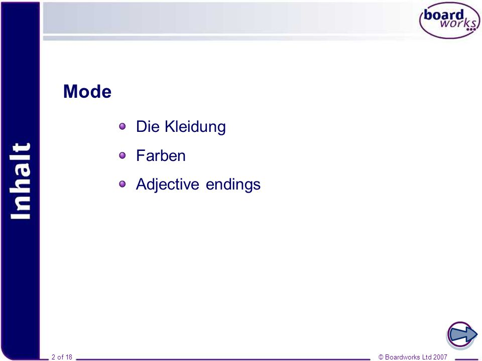 © Boardworks Ltd 20072 of 18 Inhalt Mode Die Kleidung Farben Adjective endings © Boardworks Ltd 20072 of 18