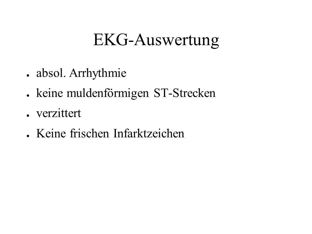 EKG-Auswertung ● absol. Arrhythmie ● keine muldenförmigen ST-Strecken ● verzittert ● Keine frischen Infarktzeichen