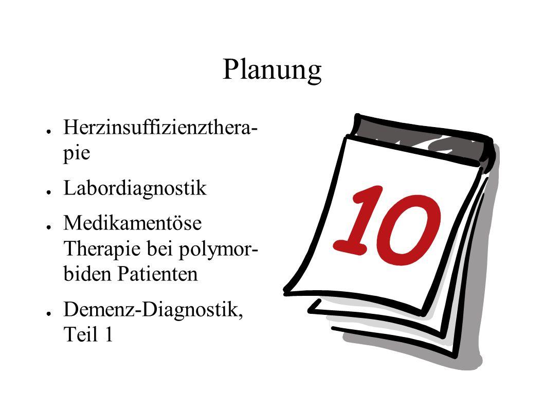 Planung ● Herzinsuffizienzthera- pie ● Labordiagnostik ● Medikamentöse Therapie bei polymor- biden Patienten ● Demenz-Diagnostik, Teil 1