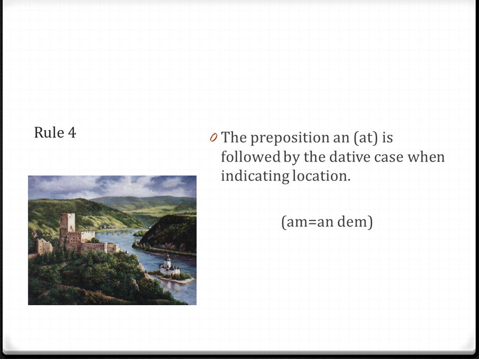 Rule 4 0 The preposition an (at) is followed by the dative case when indicating location.