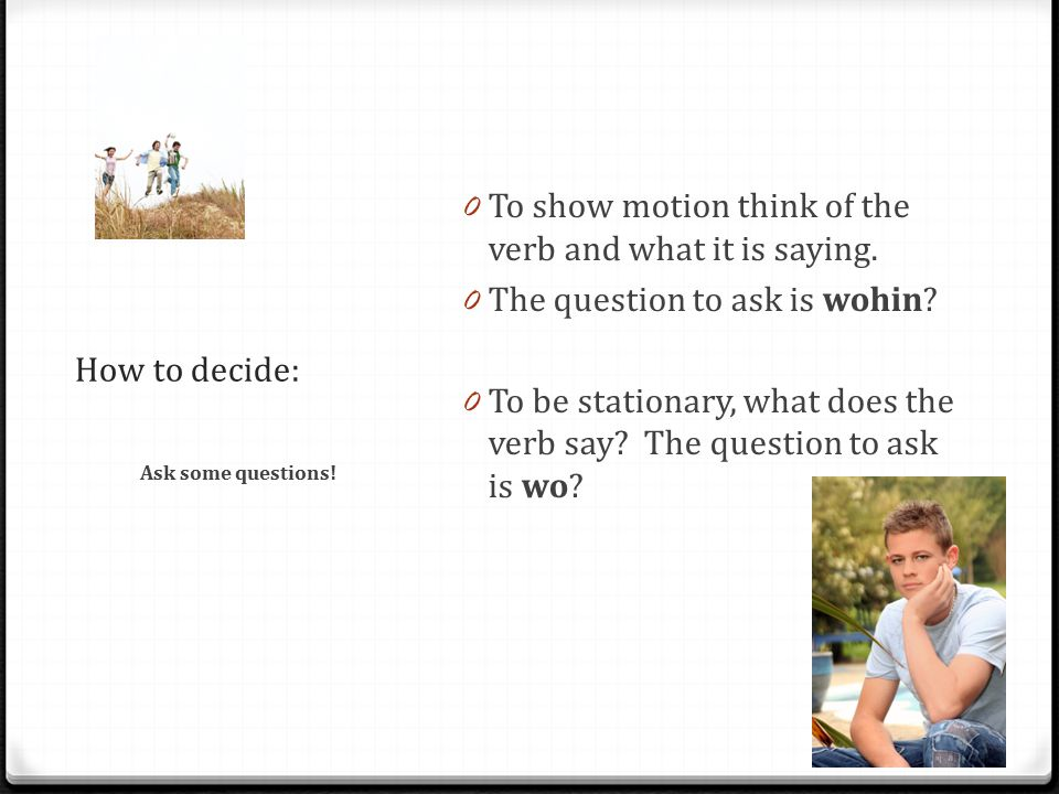 How to decide: 0 To show motion think of the verb and what it is saying.