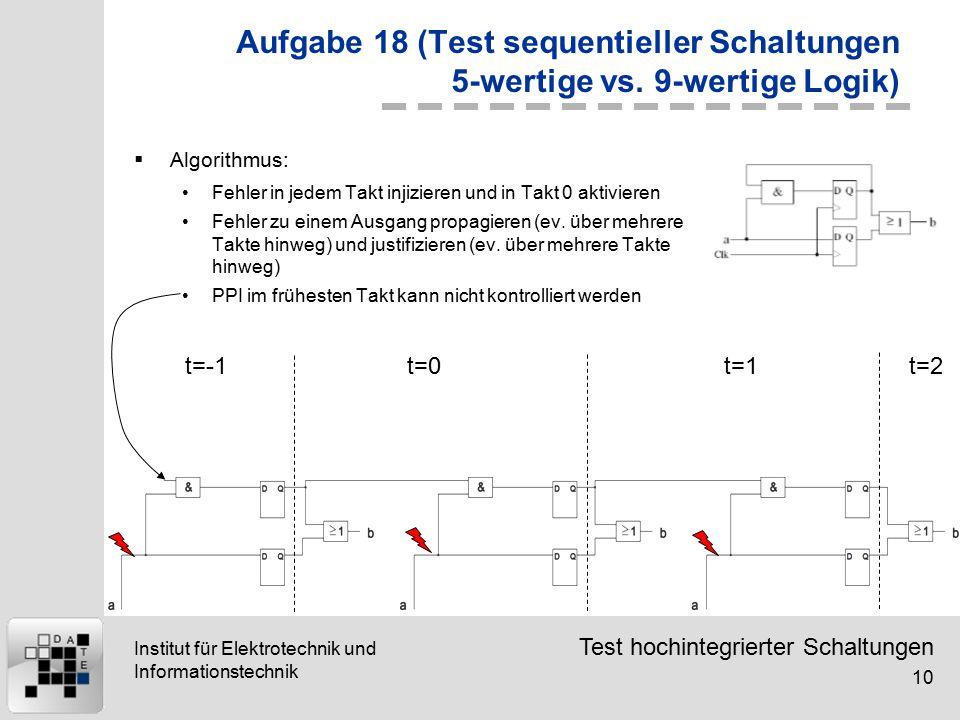 Test hochintegrierter Schaltungen 10 Institut für Elektrotechnik und Informationstechnik Aufgabe 18 (Test sequentieller Schaltungen 5-wertige vs. 9-we