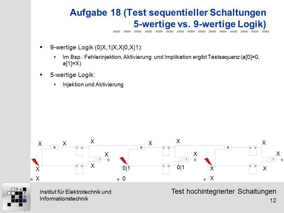 Test hochintegrierter Schaltungen 12 Institut für Elektrotechnik und Informationstechnik Aufgabe 18 (Test sequentieller Schaltungen 5-wertige vs. 9-we