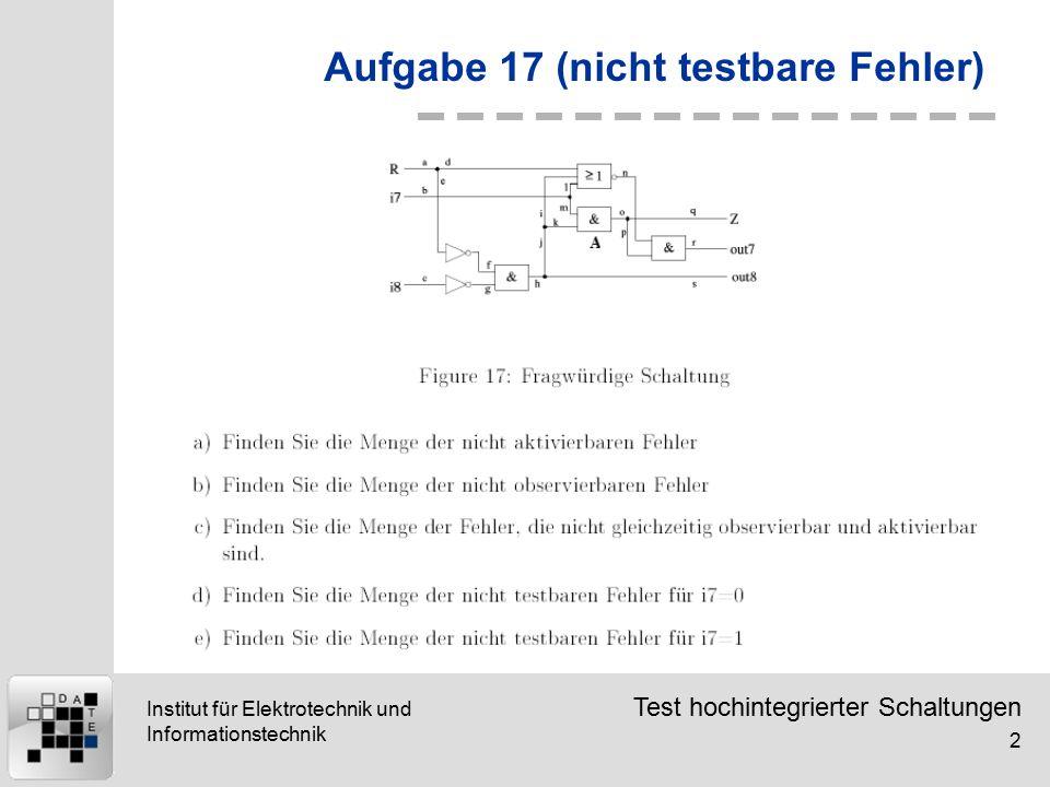 Test hochintegrierter Schaltungen 2 Institut für Elektrotechnik und Informationstechnik Aufgabe 17 (nicht testbare Fehler)
