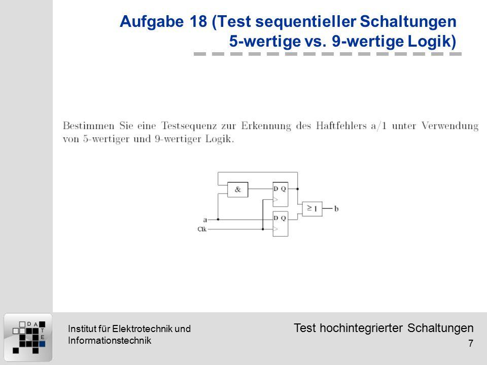 Test hochintegrierter Schaltungen 7 Institut für Elektrotechnik und Informationstechnik Aufgabe 18 (Test sequentieller Schaltungen 5-wertige vs. 9-wer