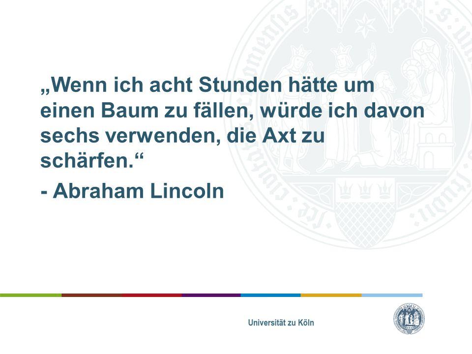 """""""Wenn ich acht Stunden hätte um einen Baum zu fällen, würde ich davon sechs verwenden, die Axt zu schärfen."""" - Abraham Lincoln"""
