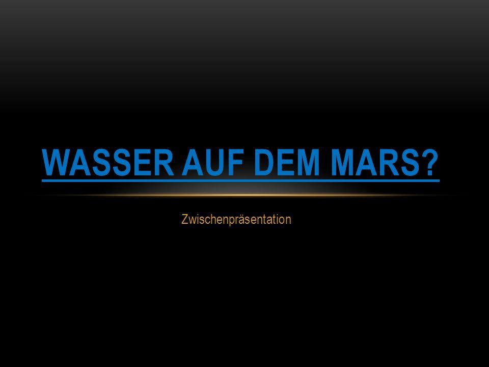 Zwischenpräsentation WASSER AUF DEM MARS?
