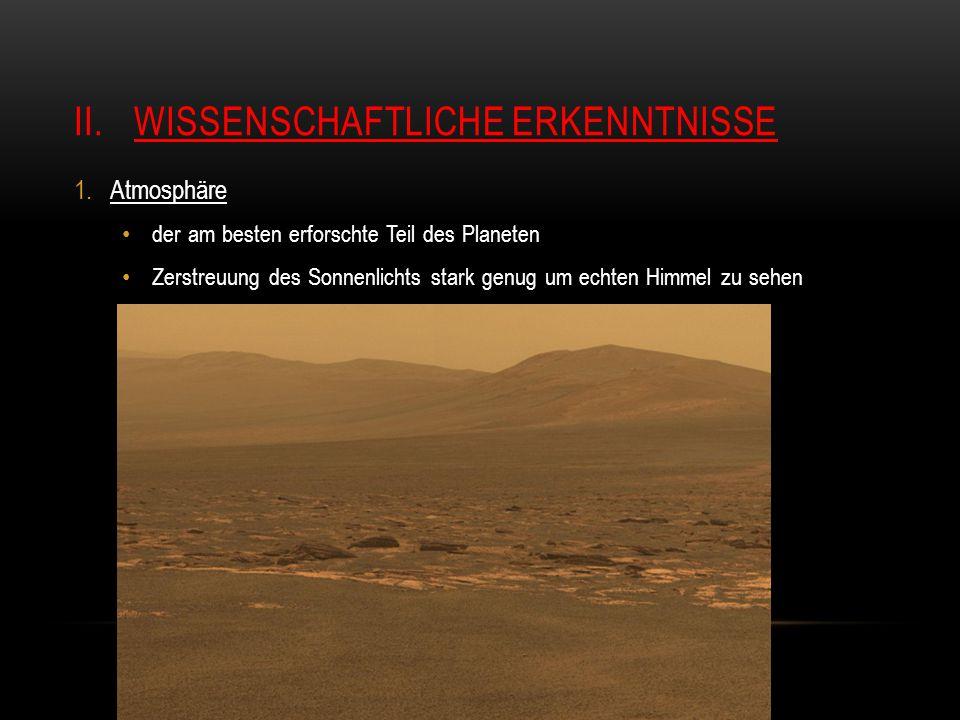II.WISSENSCHAFTLICHE ERKENNTNISSE 1.Atmosphäre der am besten erforschte Teil des Planeten Zerstreuung des Sonnenlichts stark genug um echten Himmel zu sehen