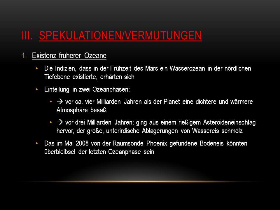 III.SPEKULATIONEN/VERMUTUNGEN 1.Existenz früherer Ozeane Die Indizien, dass in der Frühzeit des Mars ein Wasserozean in der nördlichen Tiefebene exist