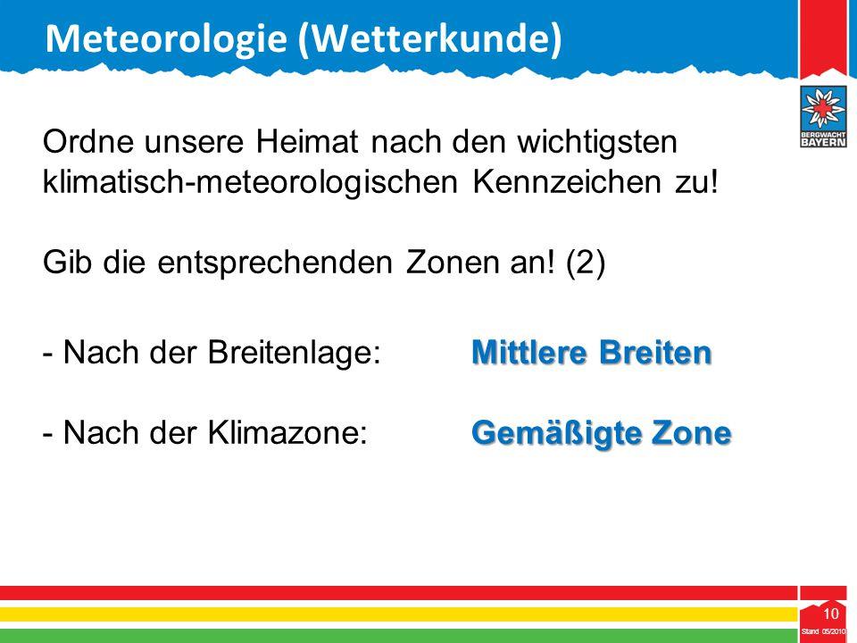 10 Stand 05/2010 10 Meteorologie (Wetterkunde) Ordne unsere Heimat nach den wichtigsten klimatisch-meteorologischen Kennzeichen zu! Gib die entspreche