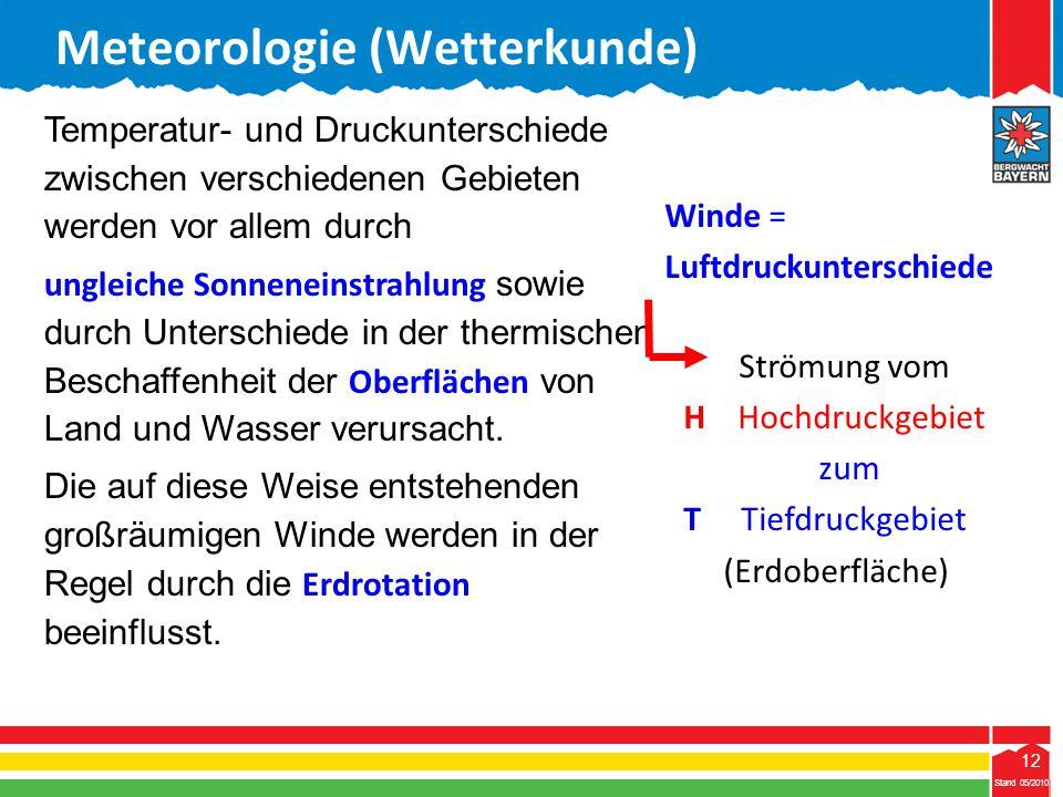12 Stand 05/2010 12 Temperatur- und Druckunterschiede zwischen verschiedenen Gebieten werden vor allem durch ungleiche Sonneneinstrahlung sowie durch