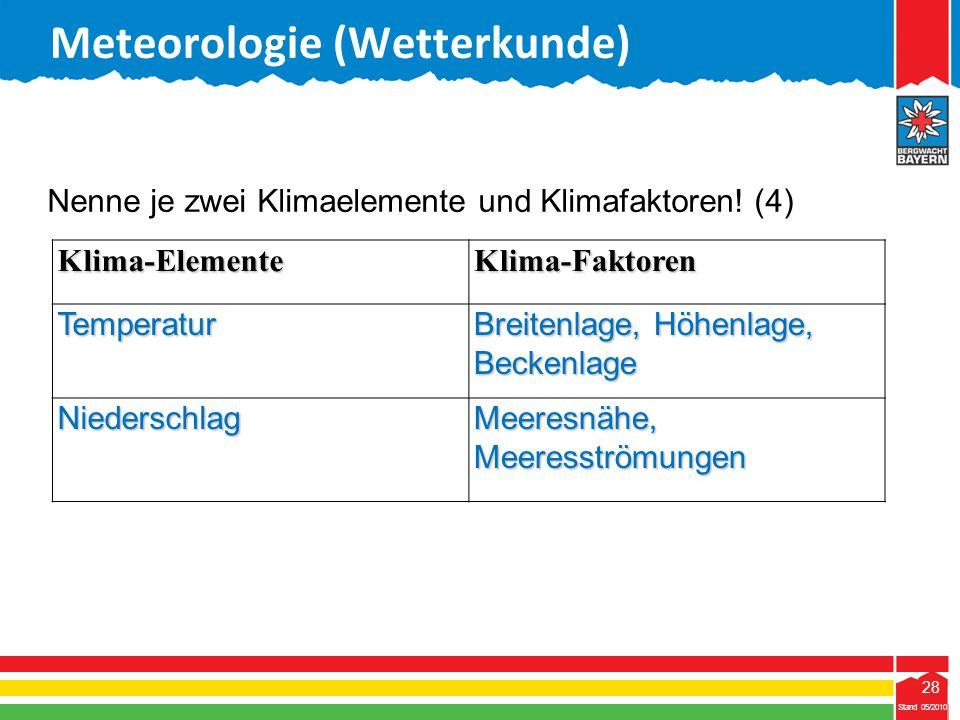 28 Stand 05/2010 28 Meteorologie (Wetterkunde) Stand 05/2010Klima-ElementeKlima-FaktorenTemperatur Breitenlage, Höhenlage, Beckenlage Niederschlag Mee