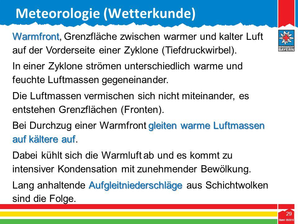 29 Stand 05/2010 29 Meteorologie (Wetterkunde) Stand 05/2010 Warmfront Warmfront, Grenzfläche zwischen warmer und kalter Luft auf der Vorderseite eine