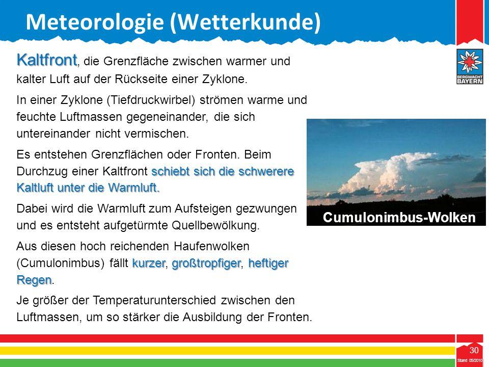 30 Stand 05/2010 30 Meteorologie (Wetterkunde) Stand 05/2010 Kaltfront Kaltfront, die Grenzfläche zwischen warmer und kalter Luft auf der Rückseite ei