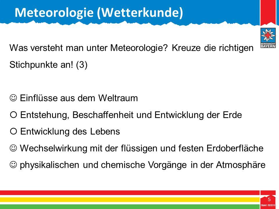 26 Stand 05/2010 26 Meteorologie (Wetterkunde) Stand 05/2010Klimafaktoren Klima eines Ortes unter Berücksichtigung seiner Beschaffenheit Temperatur, Niederschlag, Luftdruck Wind:- Richtung - Stärke Bewölkung u.