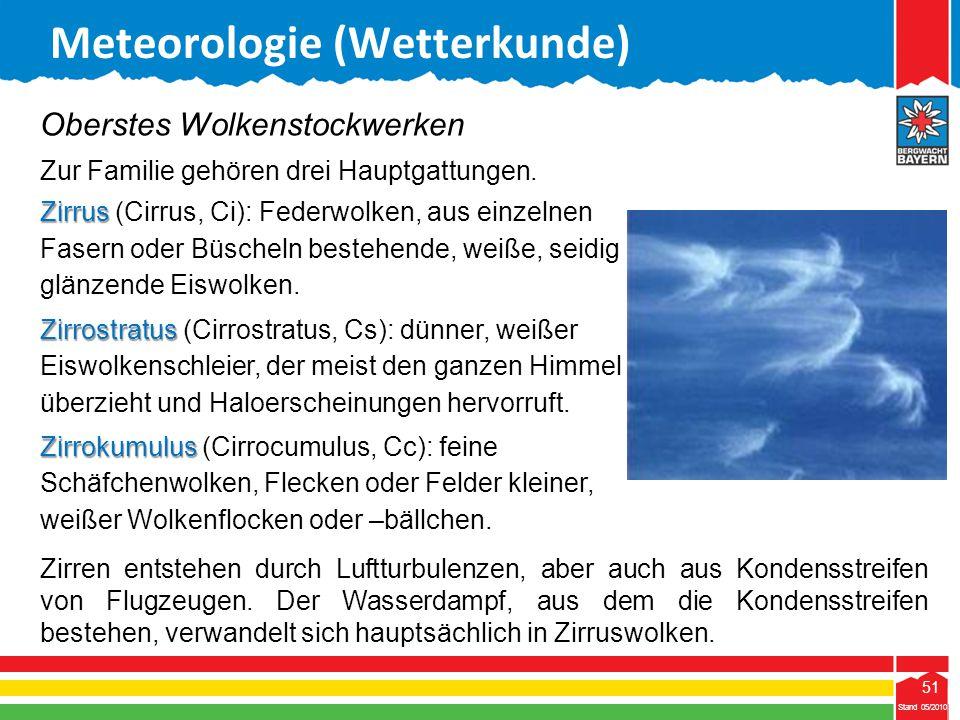 51 Stand 05/2010 51 Meteorologie (Wetterkunde) Stand 05/2010 Zirren entstehen durch Luftturbulenzen, aber auch aus Kondensstreifen von Flugzeugen. Der