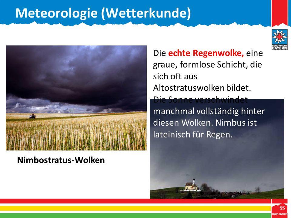 55 Stand 05/2010 55 Meteorologie (Wetterkunde) Stand 05/2010 Nimbostratus-Wolken Die echte Regenwolke, eine graue, formlose Schicht, die sich oft aus