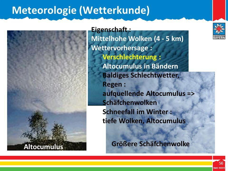 56 Stand 05/2010 56 Meteorologie (Wetterkunde) Stand 05/2010 Altocumulus Eigenschaft : Mittelhohe Wolken (4 - 5 km) Wettervorhersage : Verschlechterun