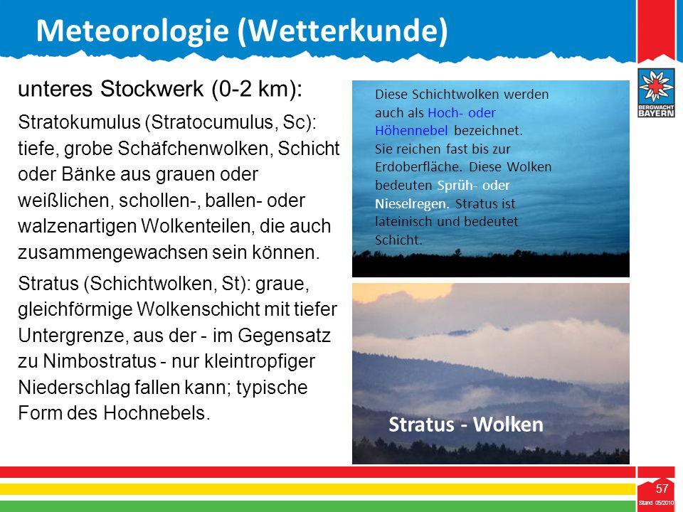 57 Stand 05/2010 57 Meteorologie (Wetterkunde) Stand 05/2010 unteres Stockwerk (0-2 km): Stratokumulus (Stratocumulus, Sc): tiefe, grobe Schäfchenwolk