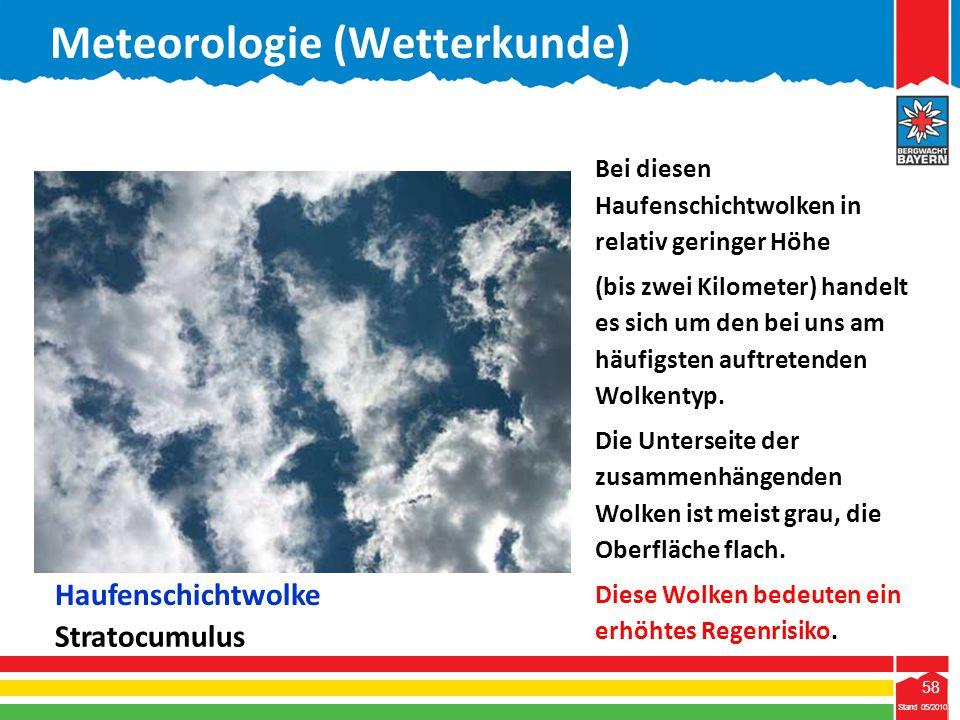 58 Stand 05/2010 58 Meteorologie (Wetterkunde) Stand 05/2010 Bei diesen Haufenschichtwolken in relativ geringer Höhe (bis zwei Kilometer) handelt es s