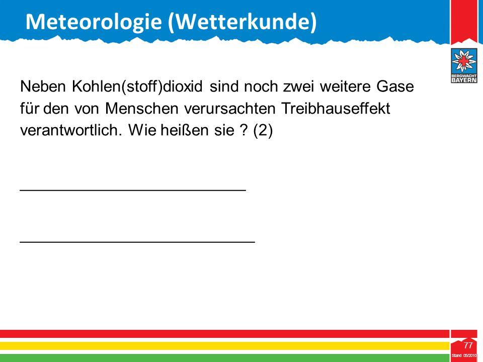 77 Stand 05/2010 77 Meteorologie (Wetterkunde) Stand 05/2010 Neben Kohlen(stoff)dioxid sind noch zwei weitere Gase für den von Menschen verursachten T