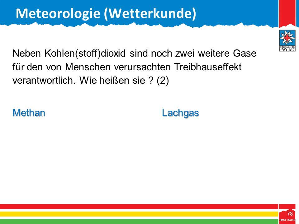 78 Stand 05/2010 78 Meteorologie (Wetterkunde) Stand 05/2010 Neben Kohlen(stoff)dioxid sind noch zwei weitere Gase für den von Menschen verursachten T