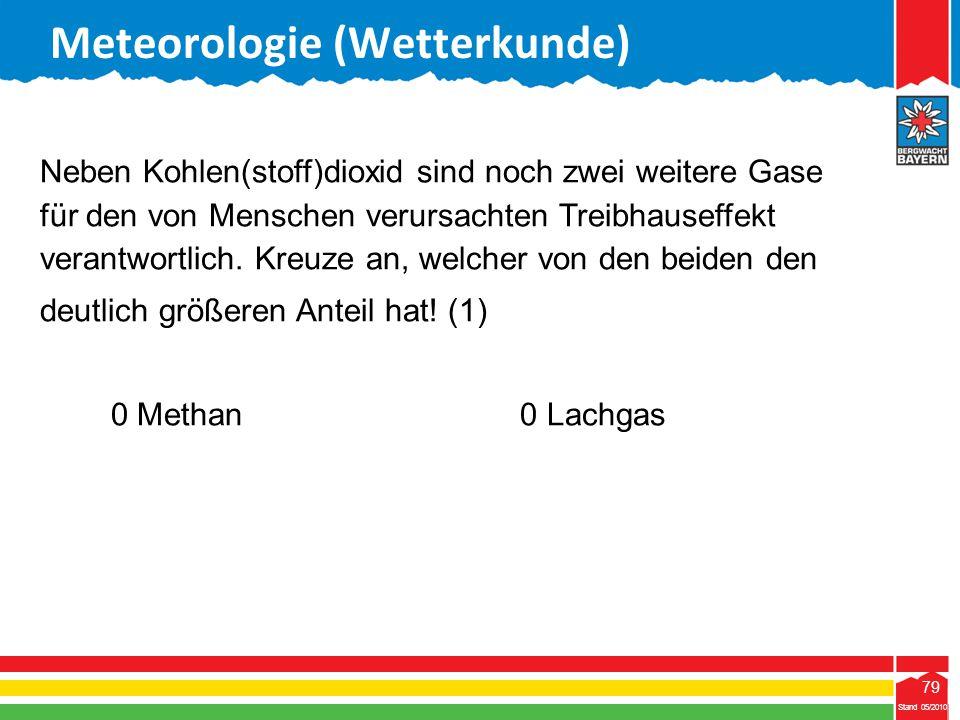 79 Stand 05/2010 79 Meteorologie (Wetterkunde) Stand 05/2010 Neben Kohlen(stoff)dioxid sind noch zwei weitere Gase für den von Menschen verursachten T