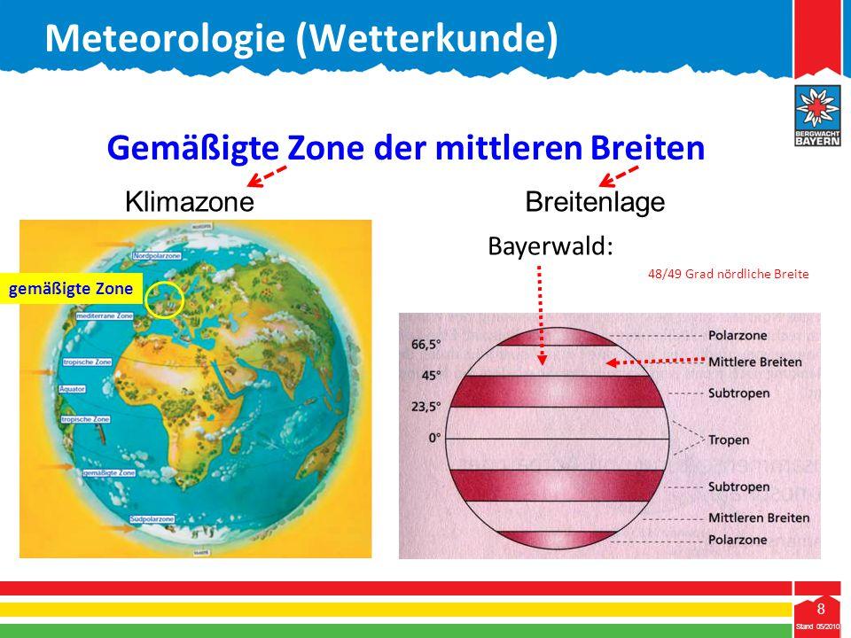 8 Stand 05/2010 8 Meteorologie (Wetterkunde) gemäßigte Zone Bayerwald: 48/49 Grad nördliche Breite Gemäßigte Zone der mittleren Breiten KlimazoneBreit