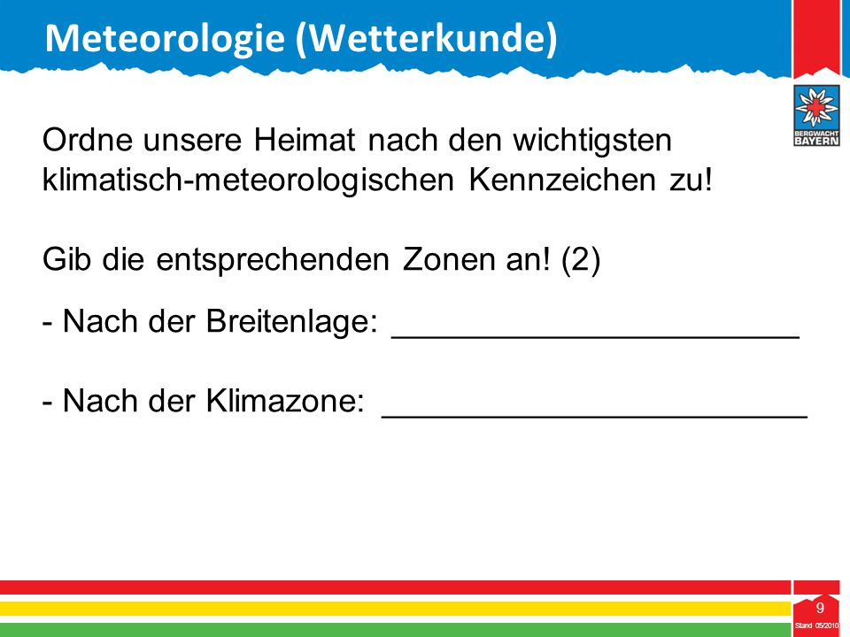 40 Stand 05/2010 40 Meteorologie (Wetterkunde) Stand 05/2010 Wie heißt der Vorgang der zur Wolkenbildung führt, wenn das Wasser vom gasförmigen in den flüssigen Zustand übergeht.