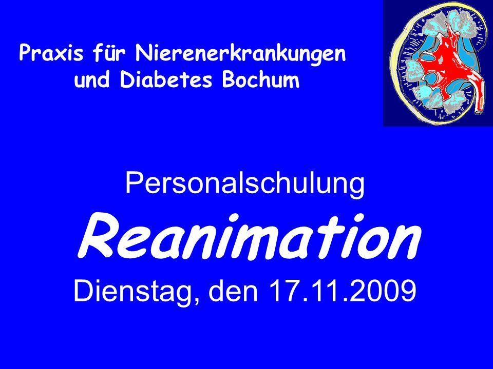 Praxis für Nierenerkrankungen und Diabetes Bochum Personalschulung Reanimation Dienstag, den 17.11.2009