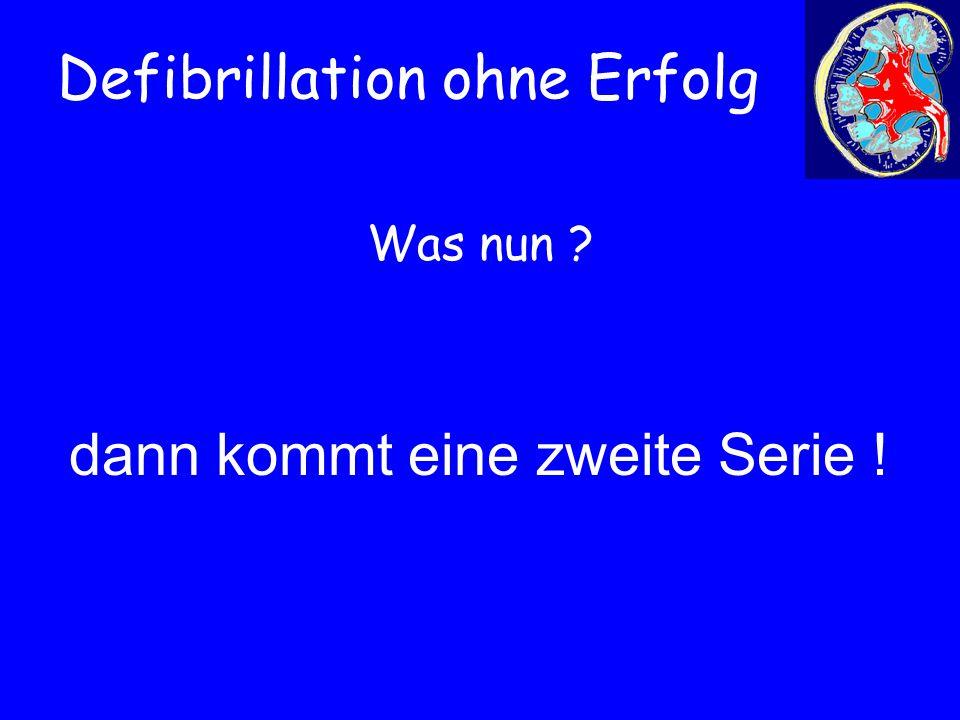 Defibrillation ohne Erfolg dann kommt eine zweite Serie ! Was nun ?