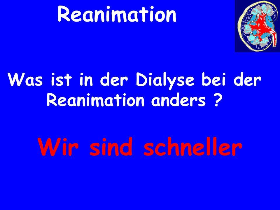 Was ist in der Dialyse bei der Reanimation anders ? Reanimation Wir sind schneller